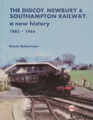The Didcot, Newbury & Southampton Railway: A New History 1882-1966, by Kevin Robertson